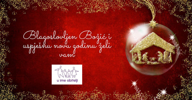 Blagoslovljen Božić i uspješnu novu godinu želi vam U ime obitelji!